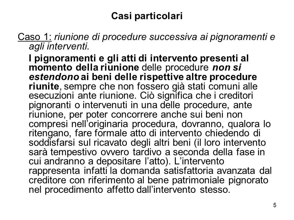 5 Casi particolari Caso 1: riunione di procedure successiva ai pignoramenti e agli interventi. I pignoramenti e gli atti di intervento presenti al mom