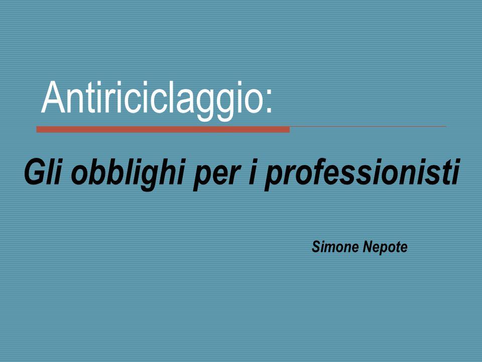 Antiriciclaggio: Gli obblighi per i professionisti Simone Nepote