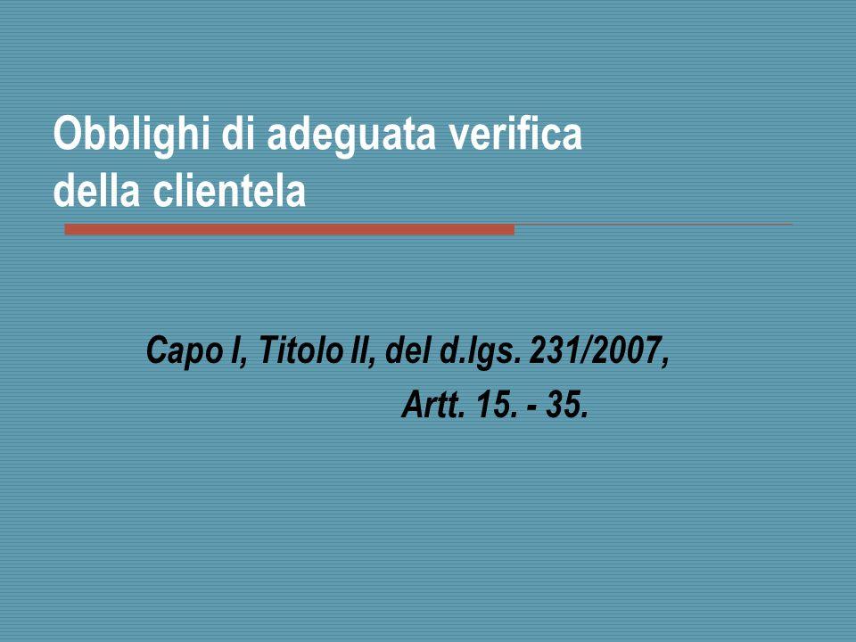 Obblighi di adeguata verifica della clientela Capo I, Titolo II, del d.lgs. 231/2007, Artt. 15. - 35.
