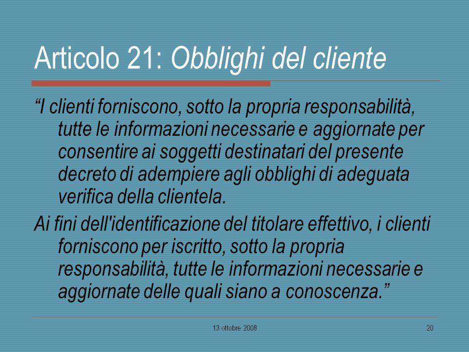 13 ottobre 200820 Articolo 21: Obblighi del cliente I clienti forniscono, sotto la propria responsabilità, tutte le informazioni necessarie e aggiorna