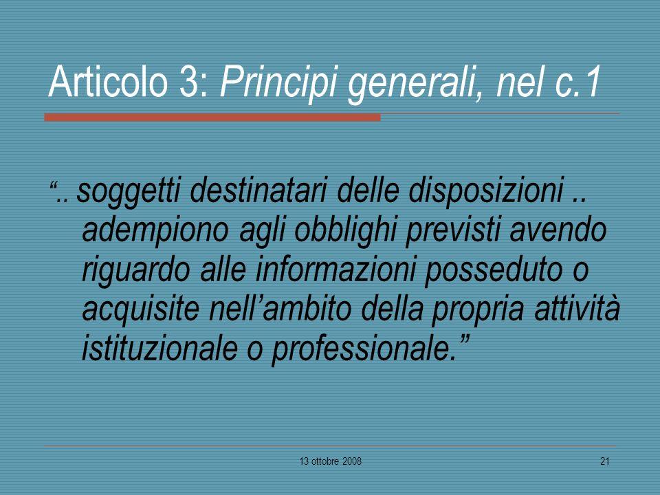 13 ottobre 200821 Articolo 3: Principi generali, nel c.1.. soggetti destinatari delle disposizioni.. adempiono agli obblighi previsti avendo riguardo