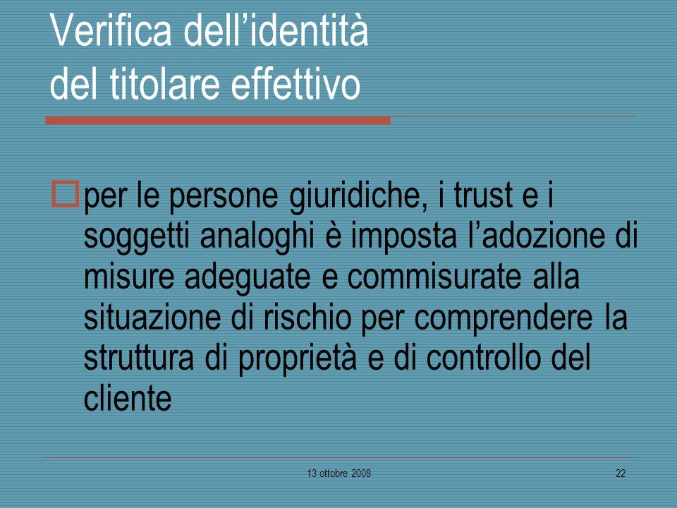 13 ottobre 200822 Verifica dellidentità del titolare effettivo per le persone giuridiche, i trust e i soggetti analoghi è imposta ladozione di misure