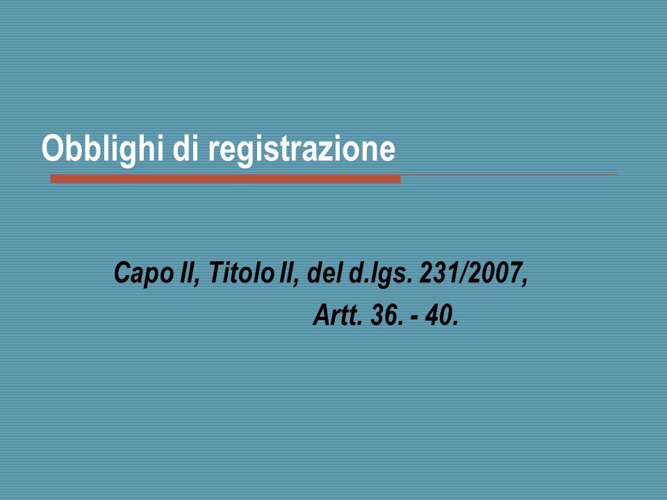 Obblighi di registrazione Capo II, Titolo II, del d.lgs. 231/2007, Artt. 36. - 40.
