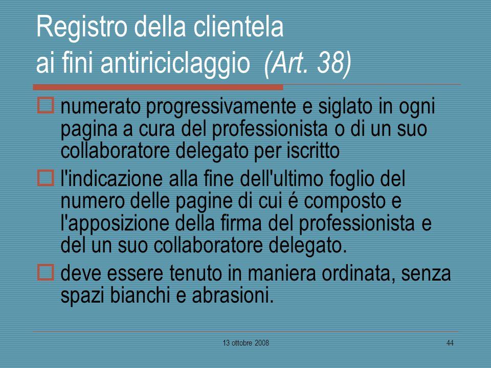 13 ottobre 200844 Registro della clientela ai fini antiriciclaggio (Art. 38) numerato progressivamente e siglato in ogni pagina a cura del professioni
