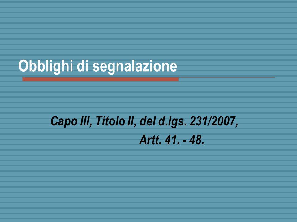 Obblighi di segnalazione Capo III, Titolo II, del d.lgs. 231/2007, Artt. 41. - 48.