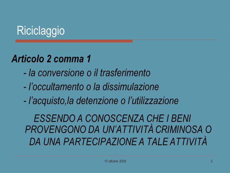 13 ottobre 20085 Riciclaggio Articolo 2 comma 1 - la conversione o il trasferimento - loccultamento o la dissimulazione - lacquisto,la detenzione o lu