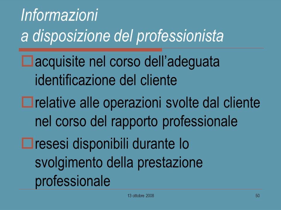 13 ottobre 200850 Informazioni a disposizione del professionista acquisite nel corso delladeguata identificazione del cliente relative alle operazioni