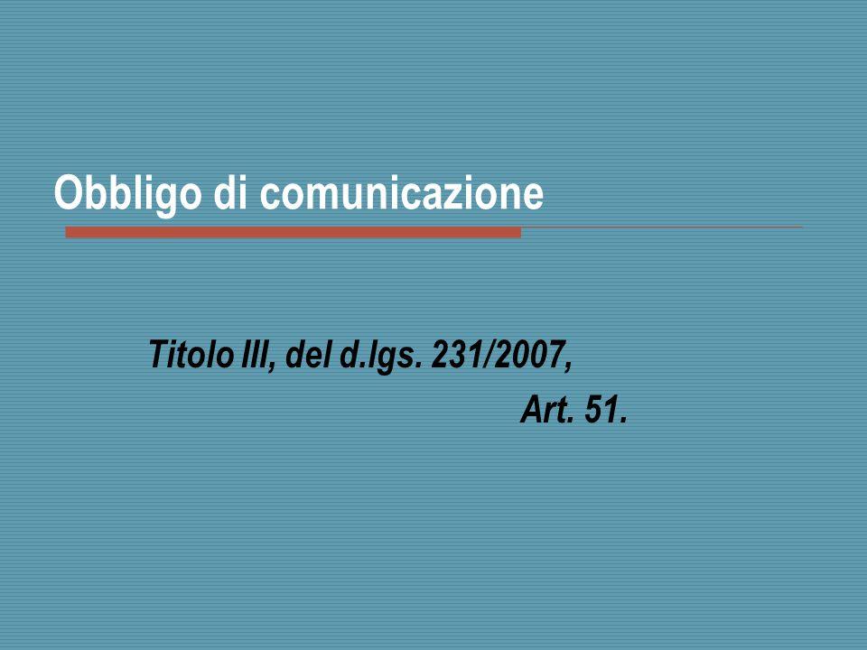 Obbligo di comunicazione Titolo III, del d.lgs. 231/2007, Art. 51.