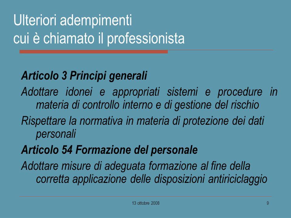 13 ottobre 20089 Ulteriori adempimenti cui è chiamato il professionista Articolo 3 Principi generali Adottare idonei e appropriati sistemi e procedure