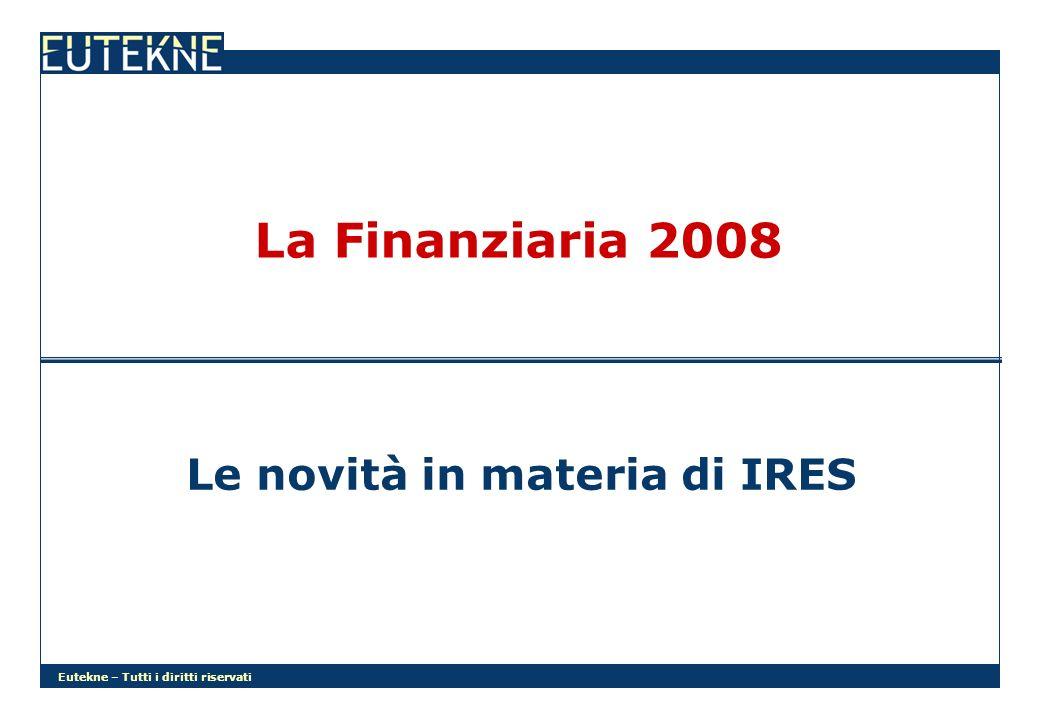 Eutekne – Tutti i diritti riservati La Finanziaria 2008 Le novità in materia di IRES