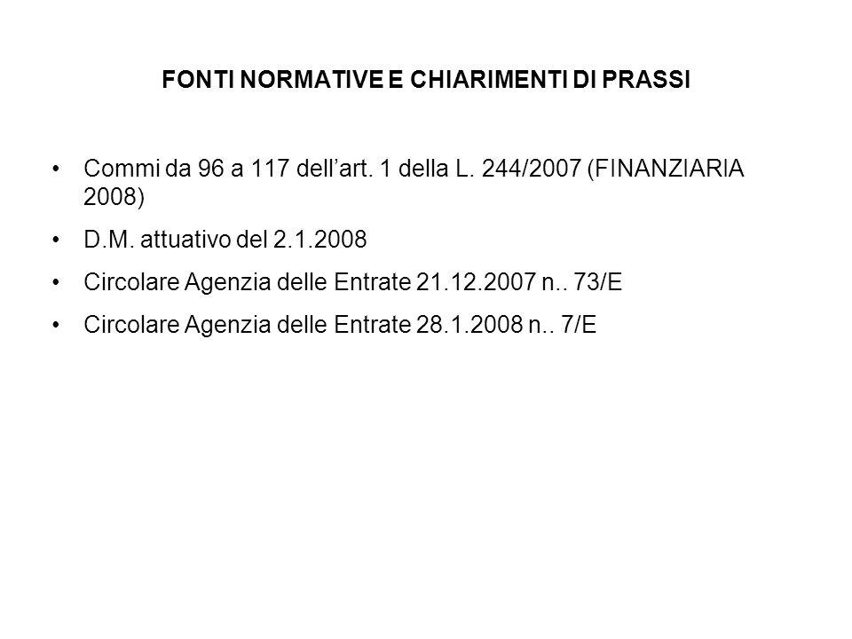 FONTI NORMATIVE E CHIARIMENTI DI PRASSI Commi da 96 a 117 dellart. 1 della L. 244/2007 (FINANZIARIA 2008) D.M. attuativo del 2.1.2008 Circolare Agenzi