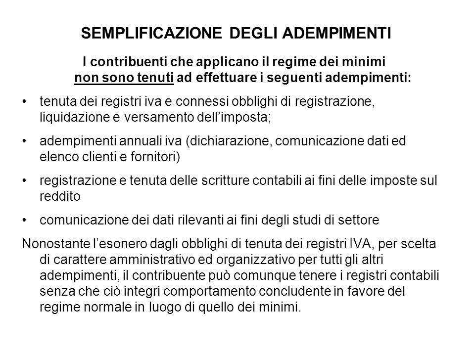 SEMPLIFICAZIONE DEGLI ADEMPIMENTI I contribuenti che applicano il regime dei minimi non sono tenuti ad effettuare i seguenti adempimenti: tenuta dei r