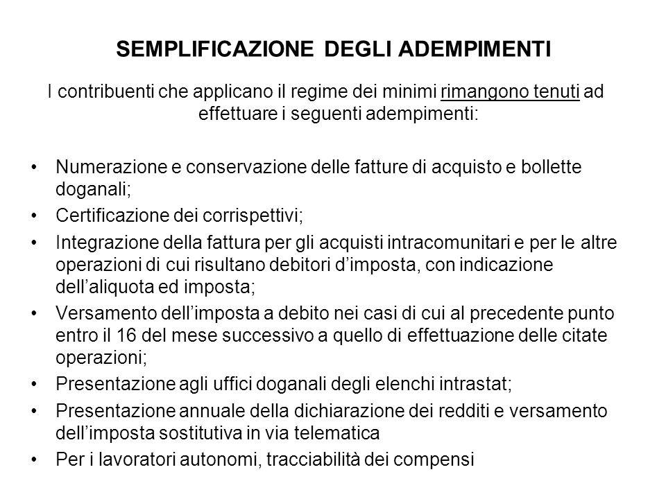 SEMPLIFICAZIONE DEGLI ADEMPIMENTI I contribuenti che applicano il regime dei minimi rimangono tenuti ad effettuare i seguenti adempimenti: Numerazione