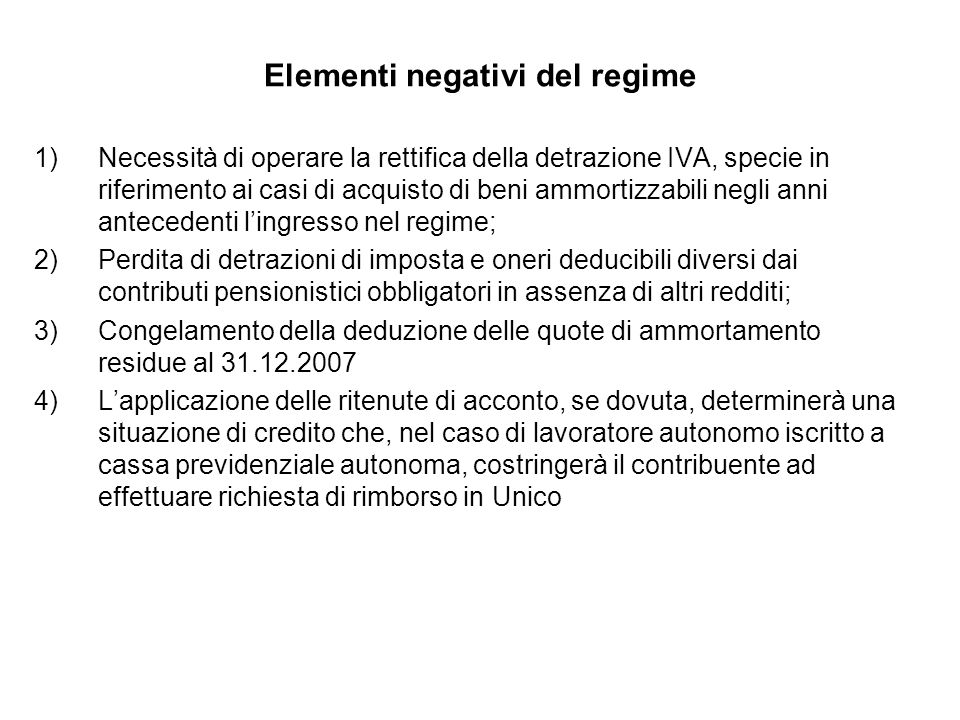 Elementi negativi del regime 1)Necessità di operare la rettifica della detrazione IVA, specie in riferimento ai casi di acquisto di beni ammortizzabil