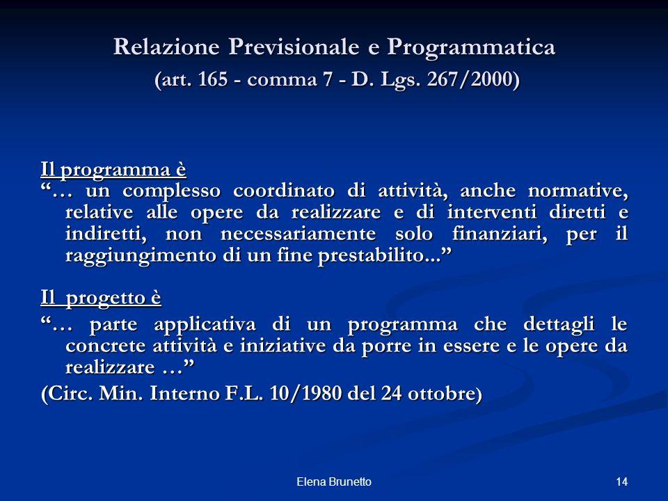 14Elena Brunetto Relazione Previsionale e Programmatica (art. 165 - comma 7 - D. Lgs. 267/2000) Il programma è … un complesso coordinato di attività,
