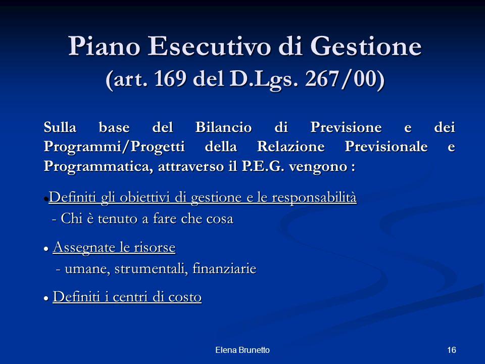 16Elena Brunetto Piano Esecutivo di Gestione (art. 169 del D.Lgs. 267/00) Sulla base del Bilancio di Previsione e dei Programmi/Progetti della Relazio