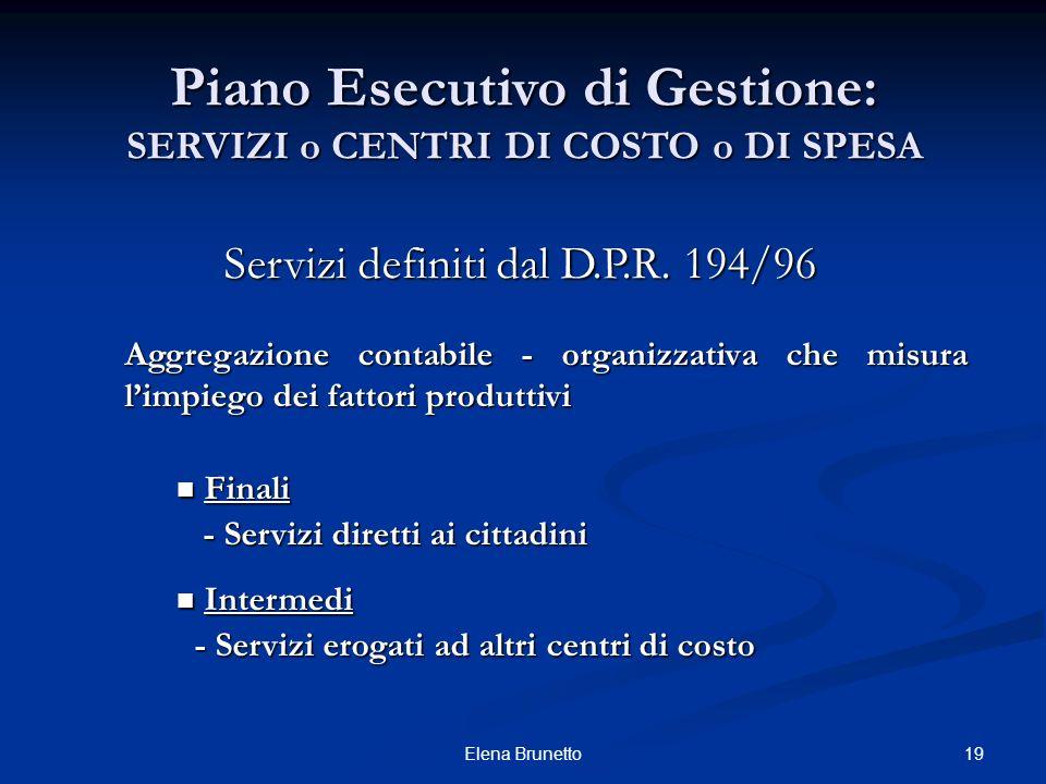 19Elena Brunetto Piano Esecutivo di Gestione: SERVIZI o CENTRI DI COSTO o DI SPESA Servizi definiti dal D.P.R. 194/96 Aggregazione contabile - organiz