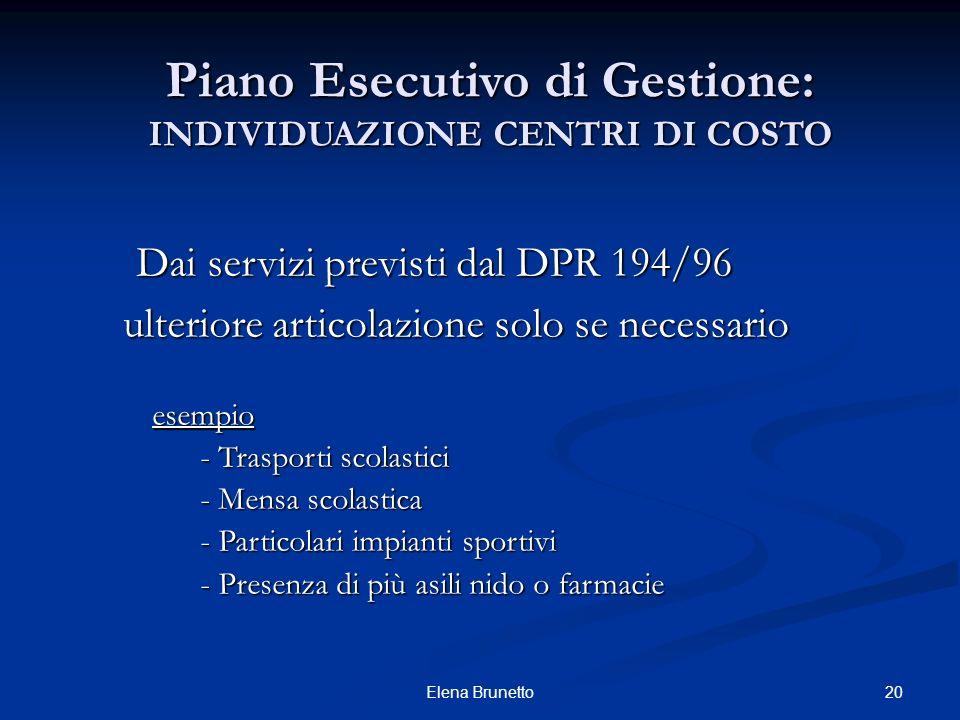 20Elena Brunetto Piano Esecutivo di Gestione: INDIVIDUAZIONE CENTRI DI COSTO Dai servizi previsti dal DPR 194/96 Dai servizi previsti dal DPR 194/96 u
