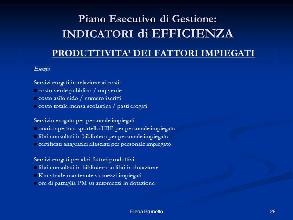 28Elena Brunetto Piano Esecutivo di Gestione: INDICATORI di EFFICIENZA PRODUTTIVITA DEI FATTORI IMPIEGATI Esempi Servizi erogati in relazione ai costi