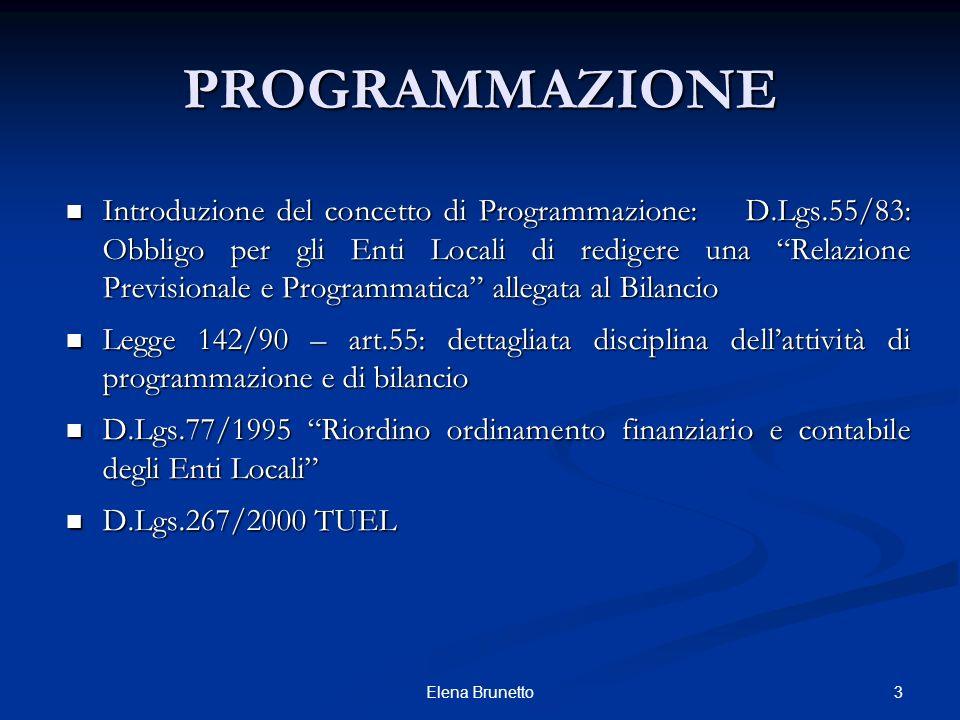 3Elena Brunetto PROGRAMMAZIONE Introduzione del concetto di Programmazione: D.Lgs.55/83: Obbligo per gli Enti Locali di redigere una Relazione Previsi