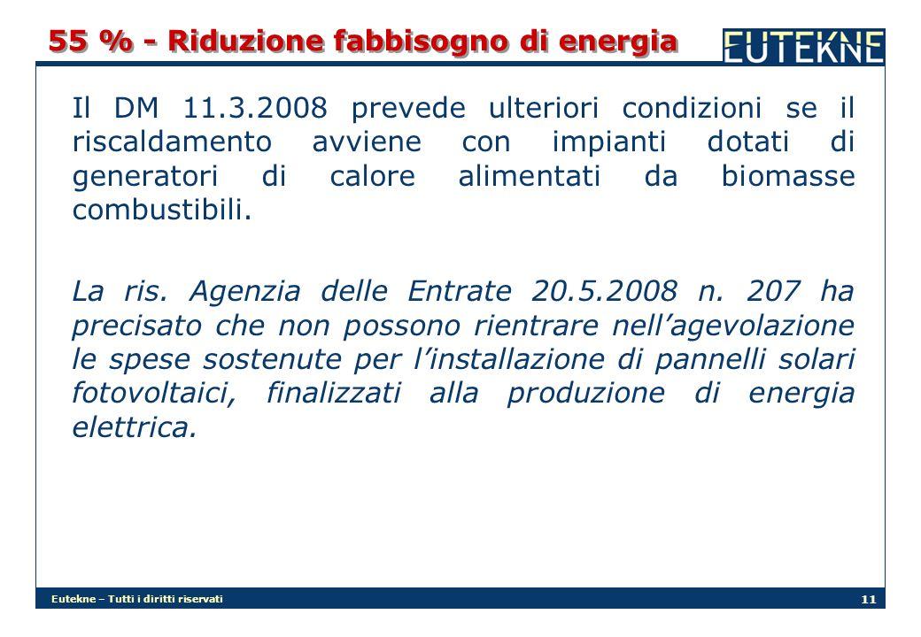 Eutekne – Tutti i diritti riservati 11 55 % - Riduzione fabbisogno di energia Il DM 11.3.2008 prevede ulteriori condizioni se il riscaldamento avviene con impianti dotati di generatori di calore alimentati da biomasse combustibili.