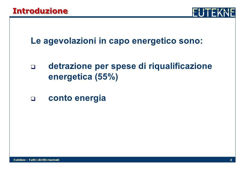 Eutekne – Tutti i diritti riservati 2 Introduzione Le agevolazioni in capo energetico sono: detrazione per spese di riqualificazione energetica (55%) conto energia