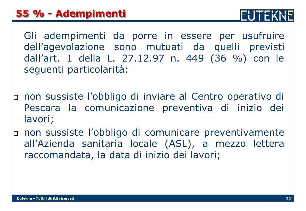 Eutekne – Tutti i diritti riservati 21 55 % - Adempimenti Gli adempimenti da porre in essere per usufruire dellagevolazione sono mutuati da quelli previsti dallart.