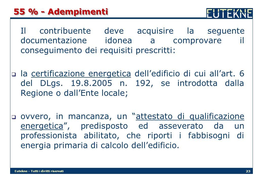 Eutekne – Tutti i diritti riservati 23 55 % - Adempimenti Il contribuente deve acquisire la seguente documentazione idonea a comprovare il conseguimento dei requisiti prescritti: la certificazione energetica delledificio di cui allart.