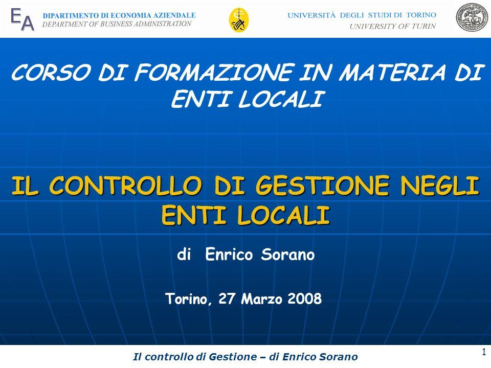 Il controllo di Gestione – di Enrico Sorano 1 CORSO DI FORMAZIONE IN MATERIA DI ENTI LOCALI IL CONTROLLO DI GESTIONE NEGLI ENTI LOCALI Torino, 27 Marz