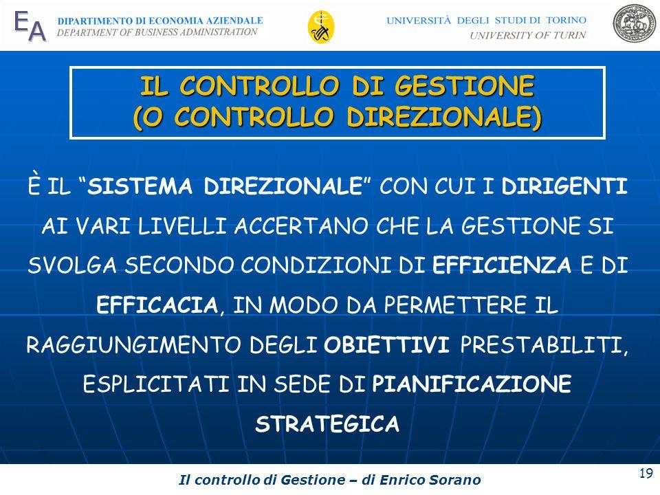 Il controllo di Gestione – di Enrico Sorano 19 IL CONTROLLO DI GESTIONE (O CONTROLLO DIREZIONALE) È IL SISTEMA DIREZIONALE CON CUI I DIRIGENTI AI VARI