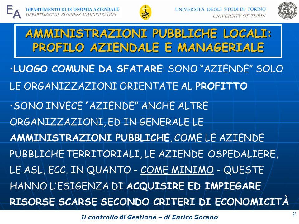 Il controllo di Gestione – di Enrico Sorano 2 AMMINISTRAZIONI PUBBLICHE LOCALI: PROFILO AZIENDALE E MANAGERIALE LUOGO COMUNE DA SFATARE: SONO AZIENDE