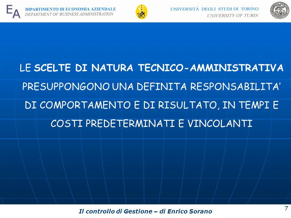 Il controllo di Gestione – di Enrico Sorano 7 LE SCELTE DI NATURA TECNICO-AMMINISTRATIVA PRESUPPONGONO UNA DEFINITA RESPONSABILITA DI COMPORTAMENTO E