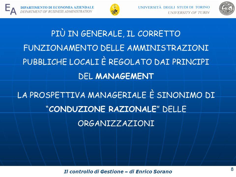 Il controllo di Gestione – di Enrico Sorano 8 PIÙ IN GENERALE, IL CORRETTO FUNZIONAMENTO DELLE AMMINISTRAZIONI PUBBLICHE LOCALI È REGOLATO DAI PRINCIP