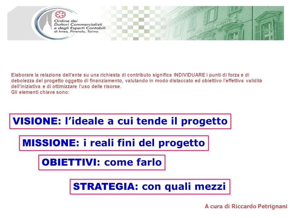 A cura di Riccardo Petrignani Elaborare la relazione dellente su una richiesta di contributo significa INDIVIDUARE i punti di forza e di debolezza del