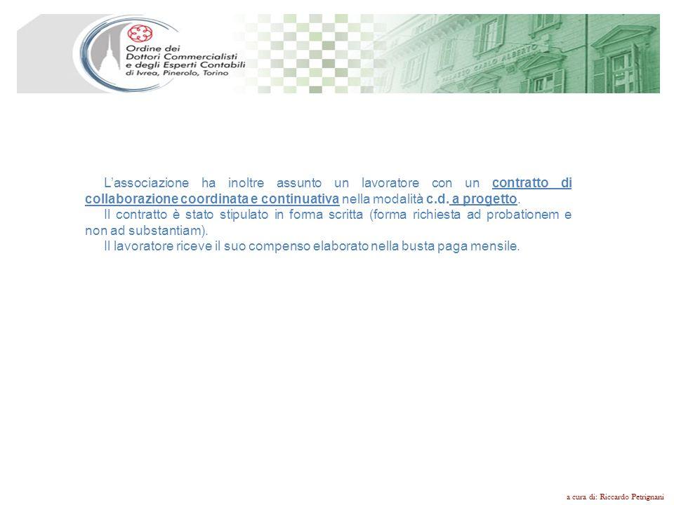 a cura di: Riccardo Petrignani Lassociazione ha inoltre assunto un lavoratore con un contratto di collaborazione coordinata e continuativa nella modal
