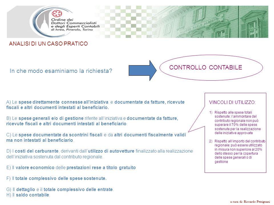 a cura di: Riccardo Petrignani In che modo esaminiamo la richiesta? CONTROLLO CONTABILE A) Le spese direttamente connesse alliniziativa e documentate