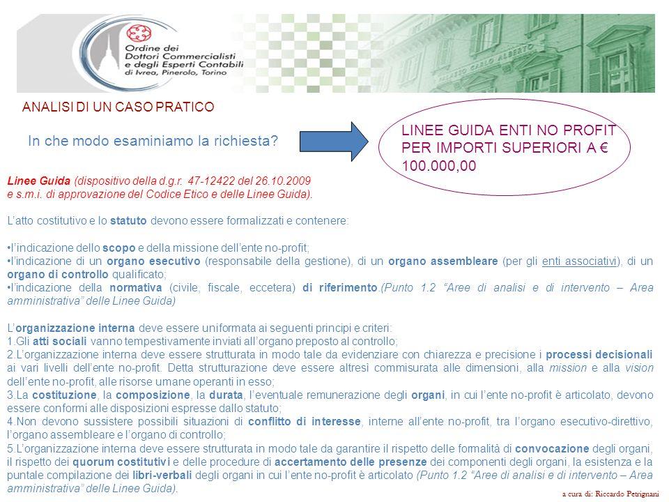 a cura di: Riccardo Petrignani In che modo esaminiamo la richiesta? LINEE GUIDA ENTI NO PROFIT PER IMPORTI SUPERIORI A 100.000,00 Linee Guida (disposi