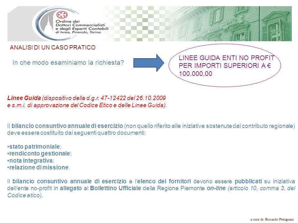 ANALISI DI UN CASO PRATICO a cura di: Riccardo Petrignani In che modo esaminiamo la richiesta? LINEE GUIDA ENTI NO PROFIT PER IMPORTI SUPERIORI A 100.