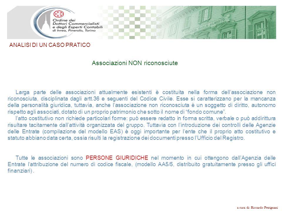 a cura di: Riccardo Petrignani ANALISI DI UN CASO PRATICO Associazioni NON riconosciute Larga parte delle associazioni attualmente esistenti è costitu