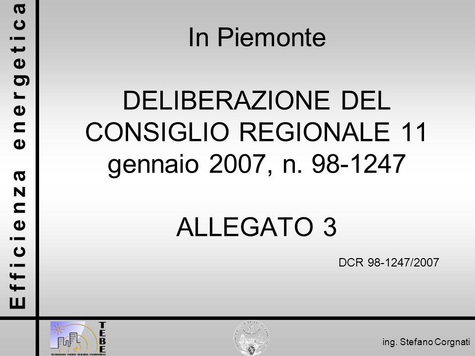 Efficienza energetica ing. Stefano Corgnati In Piemonte DELIBERAZIONE DEL CONSIGLIO REGIONALE 11 gennaio 2007, n. 98-1247 ALLEGATO 3 DCR 98-1247/2007