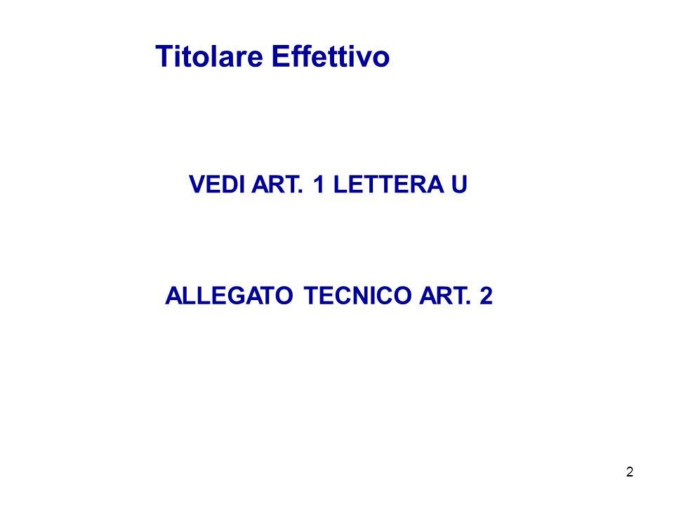 2 VEDI ART. 1 LETTERA U Titolare Effettivo ALLEGATO TECNICO ART. 2