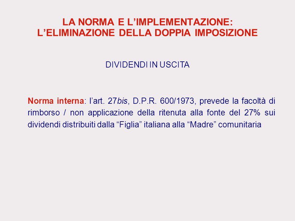 LA NORMA E LIMPLEMENTAZIONE: LELIMINAZIONE DELLA DOPPIA IMPOSIZIONE Norma interna: lart. 27bis, D.P.R. 600/1973, prevede la facoltà di rimborso / non
