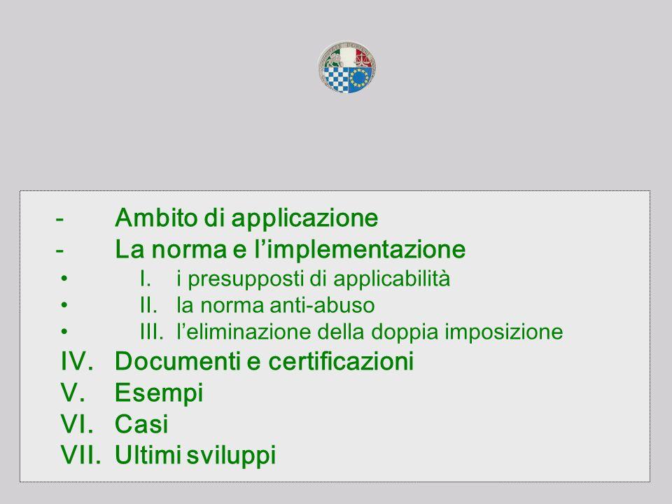 - Ambito di applicazione - La norma e limplementazione I. i presupposti di applicabilità II. la norma anti-abuso III. leliminazione della doppia impos