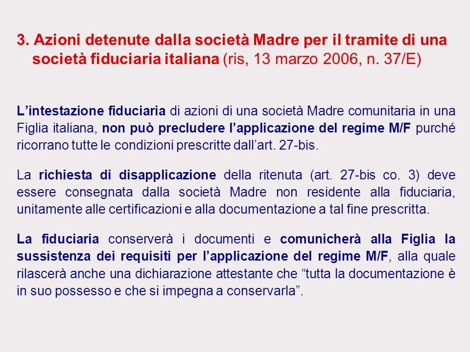 3. Azioni detenute dalla società Madre per il tramite di una società fiduciaria italiana (ris, 13 marzo 2006, n. 37/E) Lintestazione fiduciaria di azi