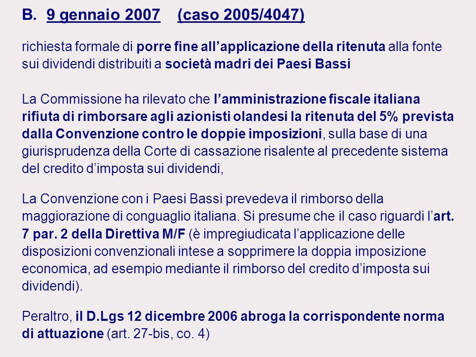 B. 9 gennaio 2007 (caso 2005/4047) richiesta formale di porre fine allapplicazione della ritenuta alla fonte sui dividendi distribuiti a società madri