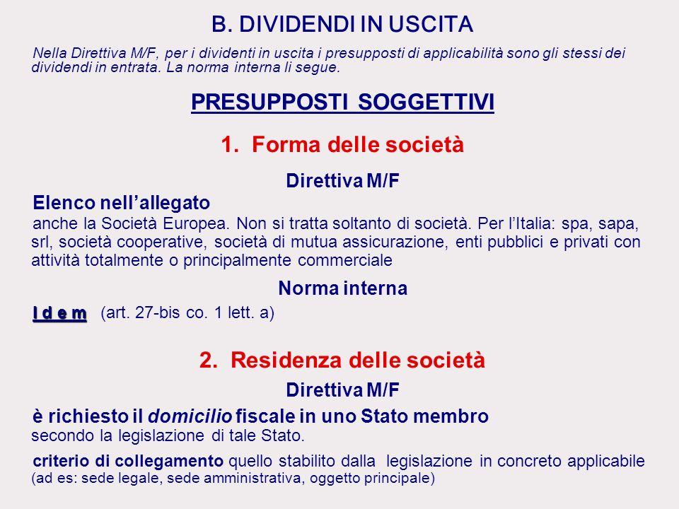 B. DIVIDENDI IN USCITA Nella Direttiva M/F, per i dividenti in uscita i presupposti di applicabilità sono gli stessi dei dividendi in entrata. La norm
