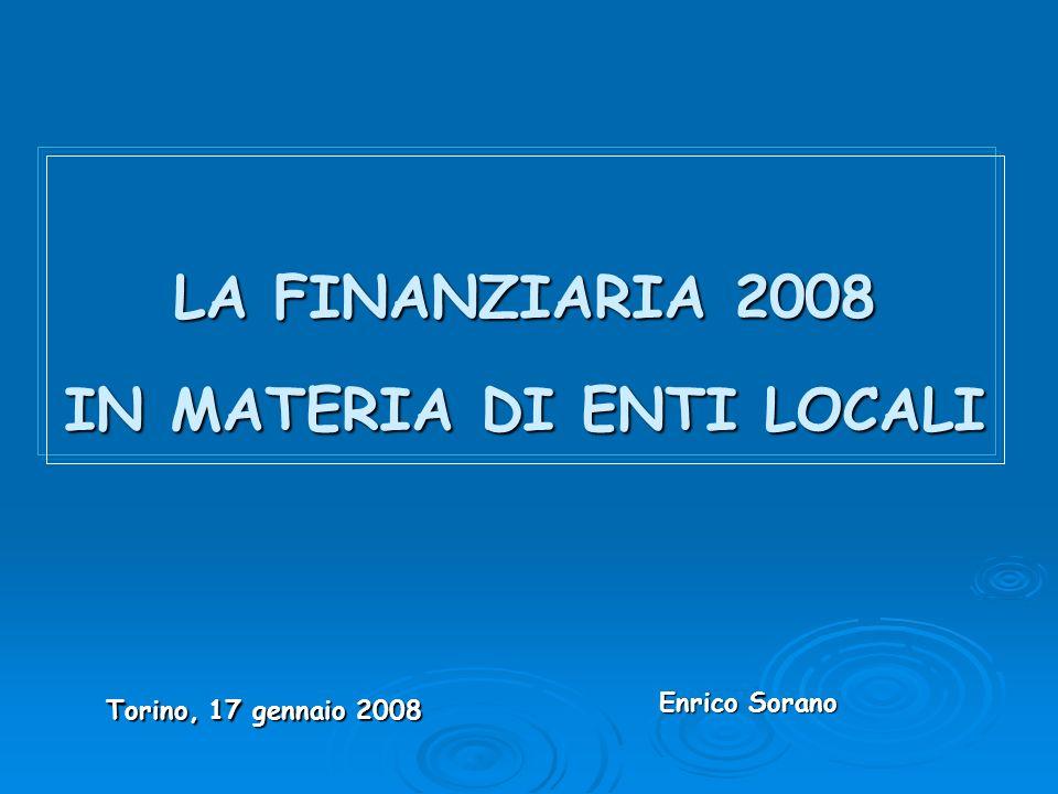 LA FINANZIARIA 2008 IN MATERIA DI ENTI LOCALI Torino, 17 gennaio 2008 Enrico Sorano Enrico Sorano