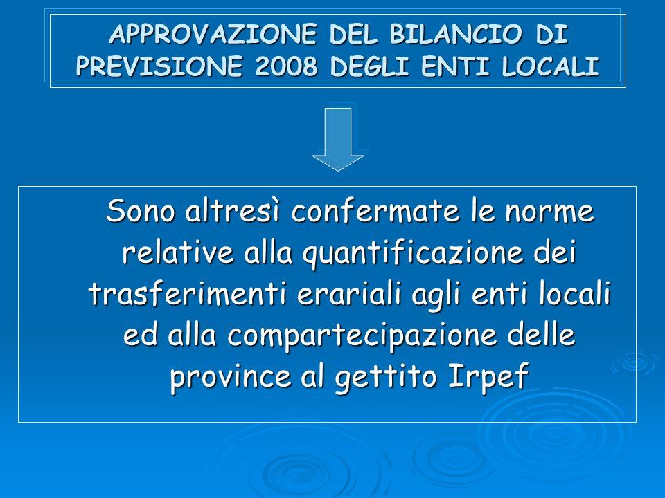 APPROVAZIONE DEL BILANCIO DI PREVISIONE 2008 DEGLI ENTI LOCALI Sono altresì confermate le norme relative alla quantificazione dei trasferimenti erariali agli enti locali ed alla compartecipazione delle province al gettito Irpef