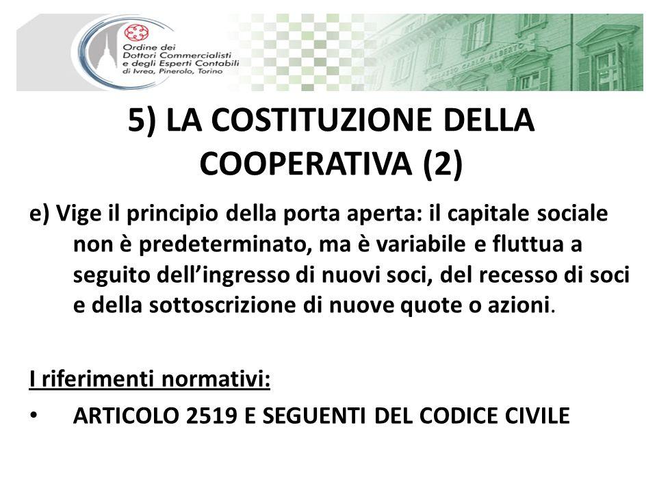 5) LA COSTITUZIONE DELLA COOPERATIVA (2) e) Vige il principio della porta aperta: il capitale sociale non è predeterminato, ma è variabile e fluttua a