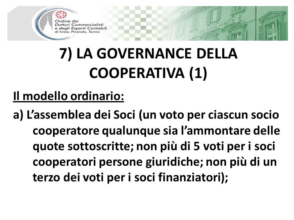 7) LA GOVERNANCE DELLA COOPERATIVA (1) Il modello ordinario: a) Lassemblea dei Soci (un voto per ciascun socio cooperatore qualunque sia lammontare de
